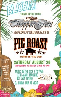 10th Anniversary of Chopperfest 2016 – Saturday, August 20th. We are having a pig roast and corn on the cob. Chopperfest activities start at 2pm. Music on the deck 4-7pm: Keith James Magnine and Not Even Trying. DJ Jimmy Jam at Night. Drink Specials, Vendors: Leather, Jewelry, and so much more!  Get your 10th Anniversary Chopperfest T-shirt (Supplies Limited)